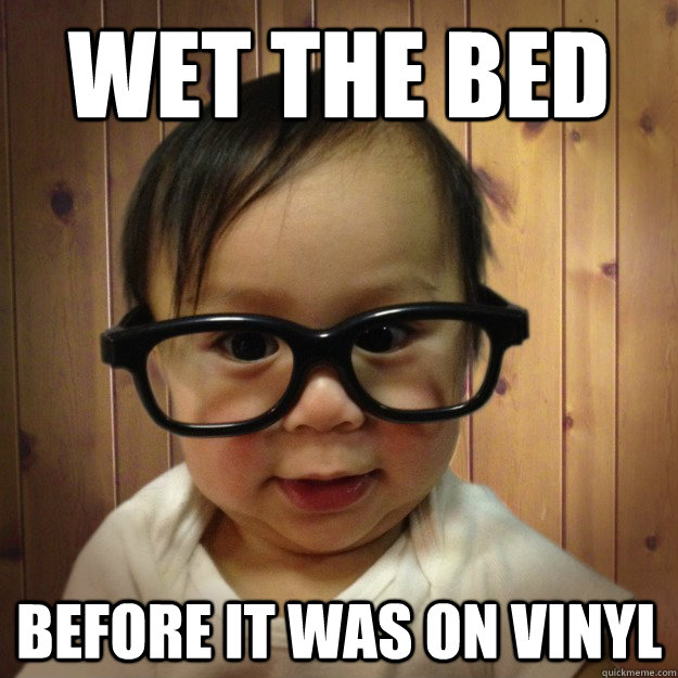 wet the bed before it was on vinyl - wet the bed before it was on vinyl  Hipster Baby