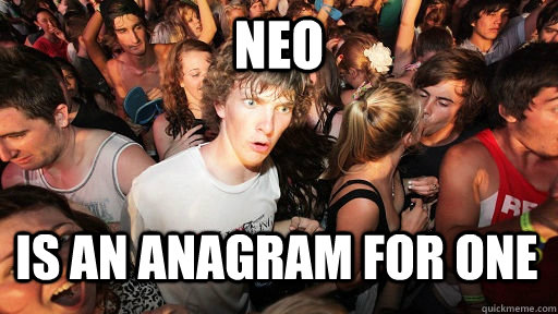 neo is an anagram for one - neo is an anagram for one  Sudden Clarity Clarence