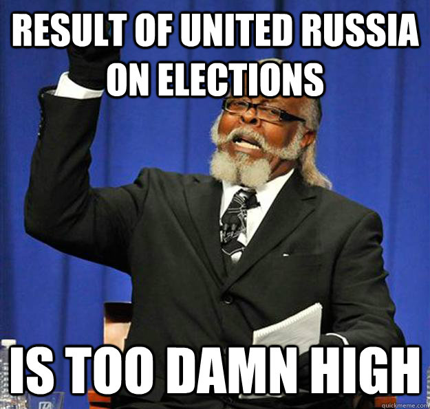 Result of United Russia on Elections Is too damn high - Result of United Russia on Elections Is too damn high  Jimmy McMillan