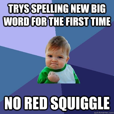 trys spelling new big word for the first time no red squiggle - trys spelling new big word for the first time no red squiggle  Success Kid