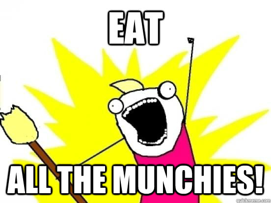 Eat all the munchies! - Eat all the munchies!  X All The Things