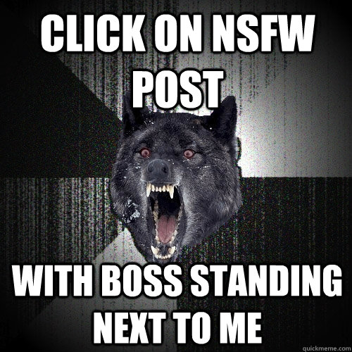click on nsfw post with boss standing next to me - click on nsfw post with boss standing next to me  Insanity Wolf