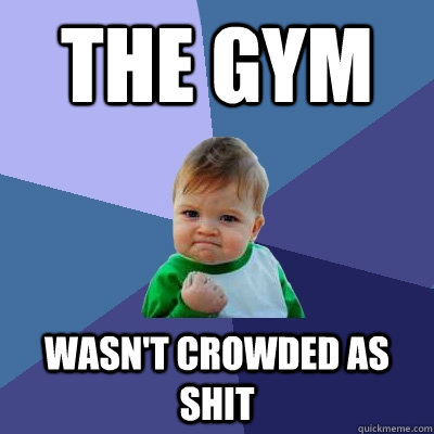 The gym wasn't crowded as shit - The gym wasn't crowded as shit  Misc