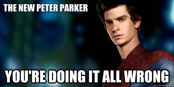 the new peter parker youre doing it all wrong peter