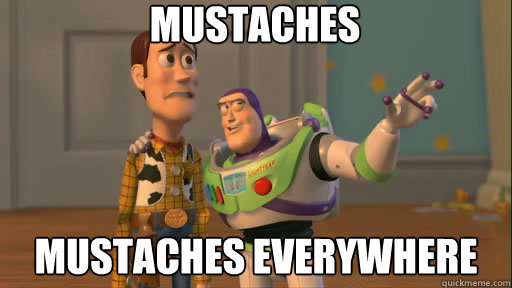 mustaches mustaches everywhere - mustaches mustaches everywhere  Everywhere