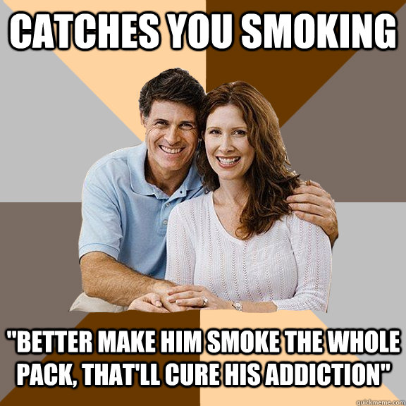 Catches you smoking