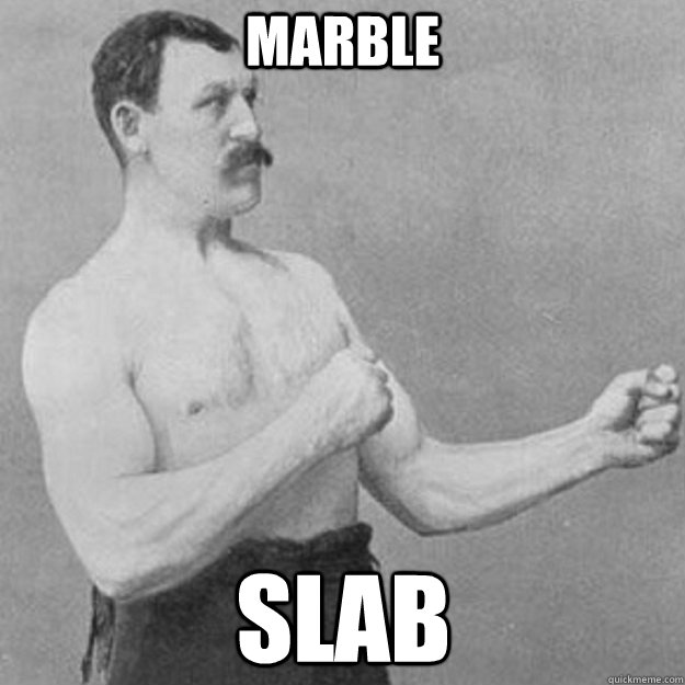 Marble Slab - Marble Slab  overly manly man