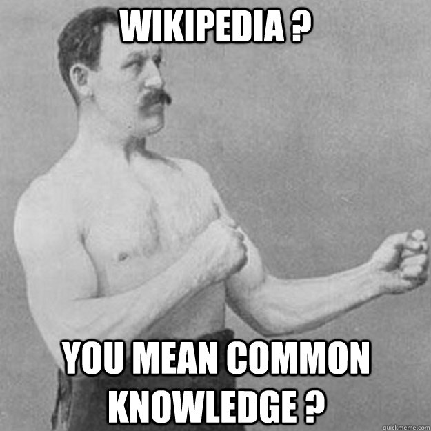 Wikipedia ?  You mean common knowledge ?  - Wikipedia ?  You mean common knowledge ?   overly manly man