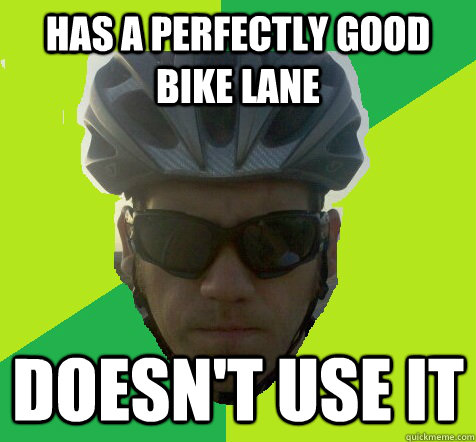 Has a perfectly good bike lane Doesn't use it