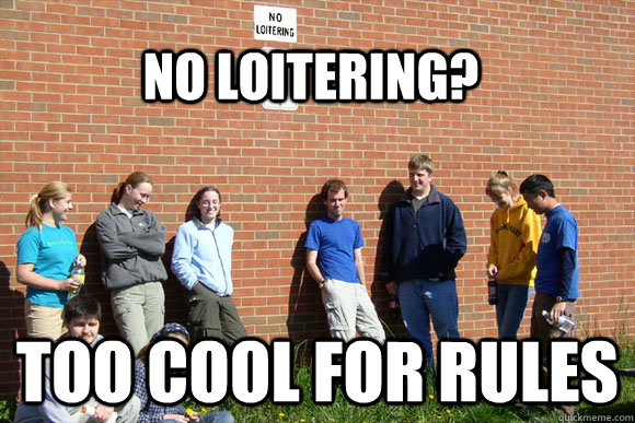 No loitering? Too cool for rules