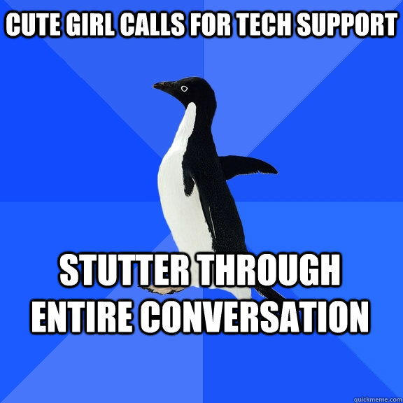 CUTE GIRL calls for tech support stutter through entire conversation - CUTE GIRL calls for tech support stutter through entire conversation  Socially Awkward Penguin