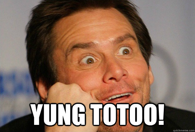 Yung totoo!