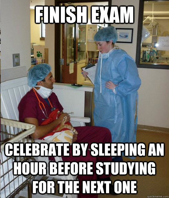 finish exam celebrate by sleeping an hour before studying for the next one