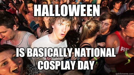 Halloween Is basically national cosplay day  - Halloween Is basically national cosplay day   Sudden Clarity Clarence
