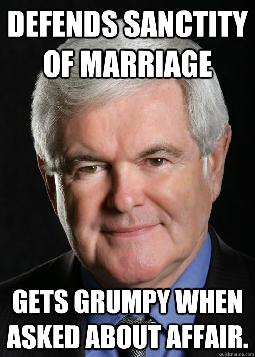Defends Sanctity of marriage Gets grumpy when asked about affair. - Defends Sanctity of marriage Gets grumpy when asked about affair.  Hypocritical Gingrich