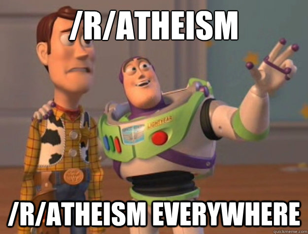 /r/atheism /r/atheism everywhere - /r/atheism /r/atheism everywhere  Buzz Lightyear