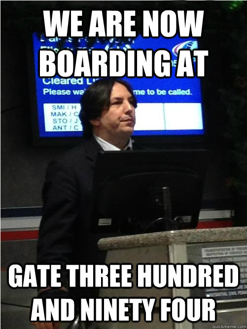 We are now boarding at Gate three hundred and ninety four - We are now boarding at Gate three hundred and ninety four  Air Snape