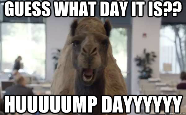 Guess what day it is?? Huuuuump Dayyyyyy