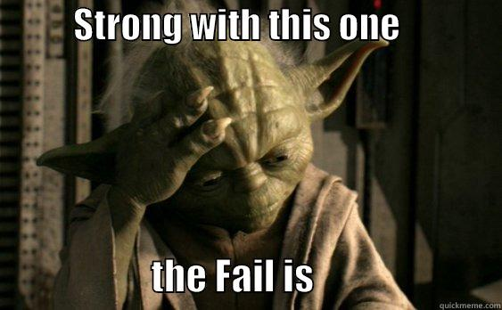 Yoda Facepalm -           STRONG WITH THIS ONE                                    THE FAIL IS                         Misc