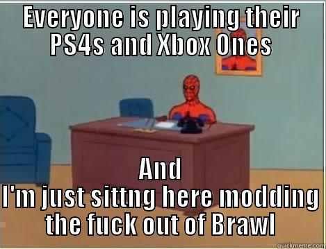 EVERYONE IS PLAYING THEIR PS4S AND XBOX ONES AND I'M JUST SITTNG HERE MODDING THE FUCK OUT OF BRAWL Spiderman Desk
