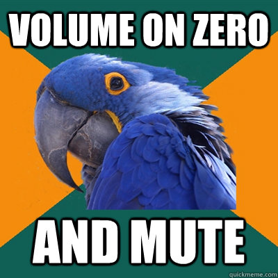 Volume on zero and mute - Volume on zero and mute  Paranoid Parrot