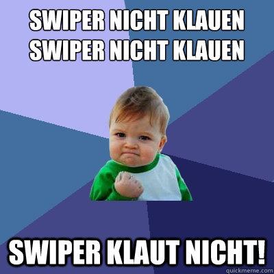 swiper nicht klauen swiper nicht klauen swiper klaut nicht! - swiper nicht klauen swiper nicht klauen swiper klaut nicht!  Success Kid