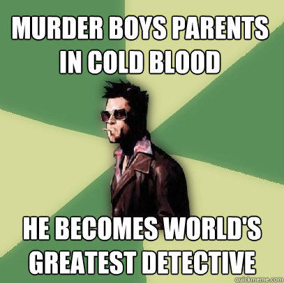 Murder boys Parents in cold blood he becomes world's greatest detective  Helpful Tyler Durden
