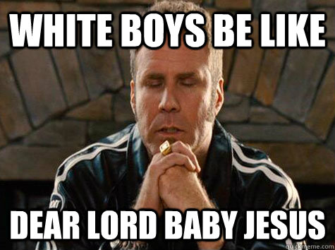 White Boys Be Like Dear Lord Baby Jesus - White Boys Be Like Dear Lord Baby Jesus  Baby Jesus