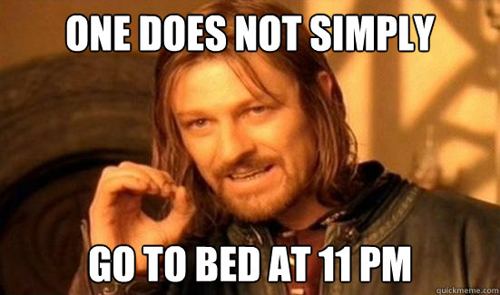 One Does Not Simply go to bed at 11 PM - One Does Not Simply go to bed at 11 PM  Boromir