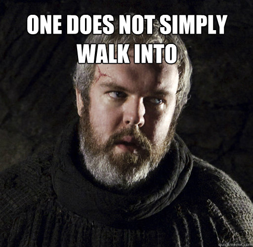 one does not simply walk into   Hodor