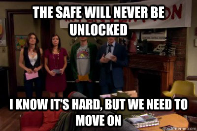 The safe will never be unlocked I know it's hard, but we need to move on