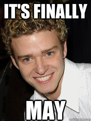 It's Finally May
