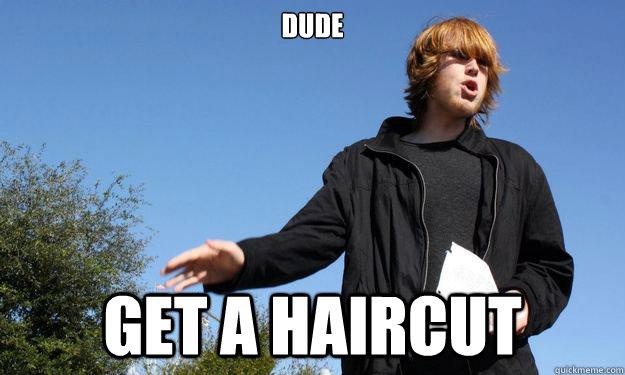 Dude Get a haircut