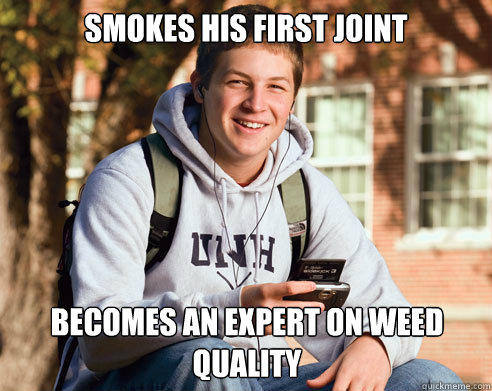 smokes his first joint becomes an expert on weed quality  College Freshman