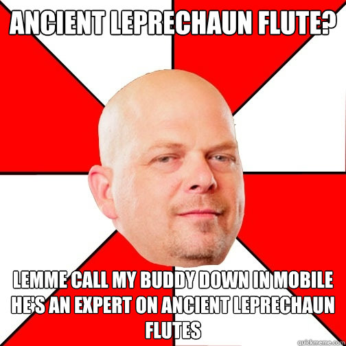 Ancient Leprechaun Flute? Lemme call my buddy down in mobile he's an expert on Ancient leprechaun flutes - Ancient Leprechaun Flute? Lemme call my buddy down in mobile he's an expert on Ancient leprechaun flutes  Pawn Star