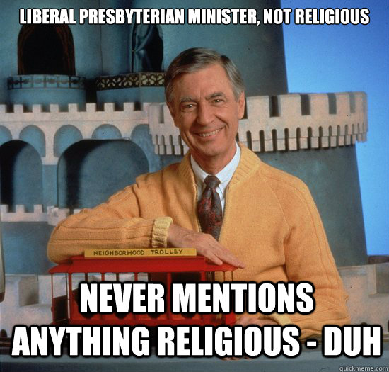 LIBERAL presbyterian minister, NOT RELIGIOUS never mentions anything religious - DUH