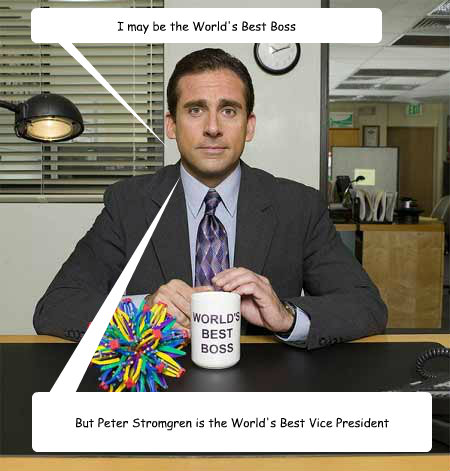 I may be the World's Best Boss But Peter Stromgren is the World's Best Vice President  michael scott