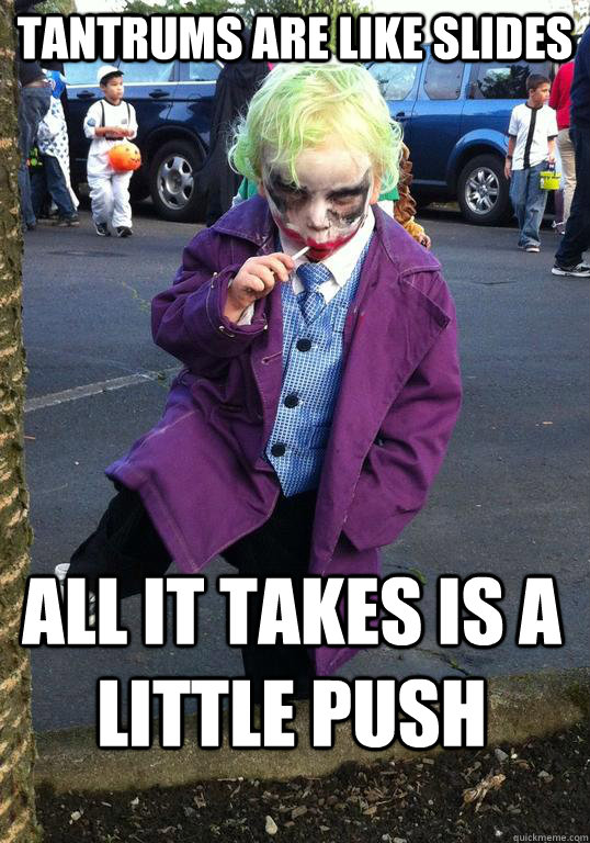 Tantrums are like slides all it takes is a little PUSH  Joker kid