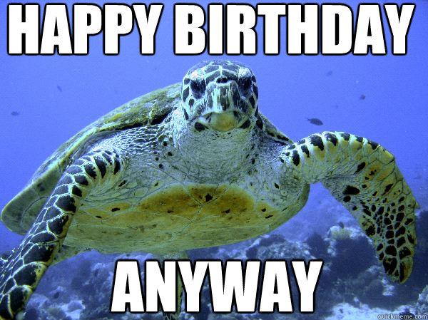 Happy Birthday Anyway