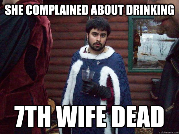 she complained about drinking 7th wife dead