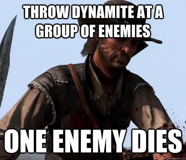 Throw dynamite at a group of enemies One enemy dies