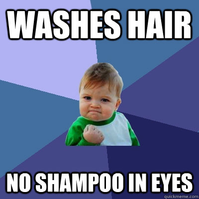 WASHES HAIR NO SHAMPOO IN EYES - WASHES HAIR NO SHAMPOO IN EYES  Success Kid