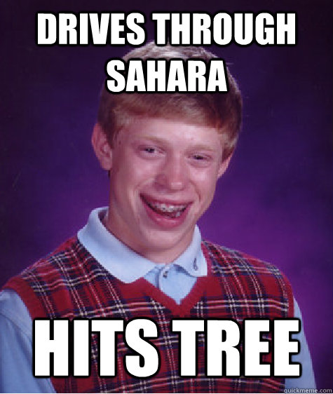 Drives through Sahara Hits tree - Drives through Sahara Hits tree  Bad Luck Brian