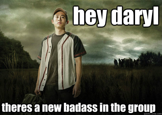 hey daryl theres a new badass in the group
