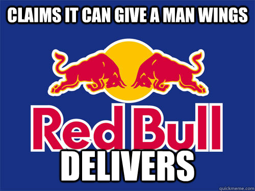 Claims it can give a man wings Delivers
