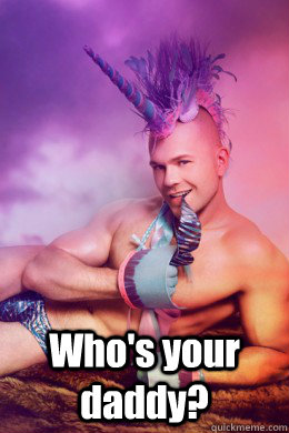 Who's your daddy? -  Who's your daddy?  Sexy Unicorn Man