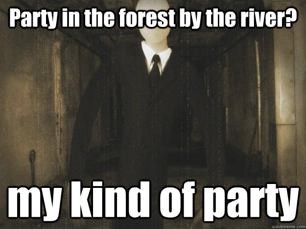 Party in the forest by the river? my kind of party
