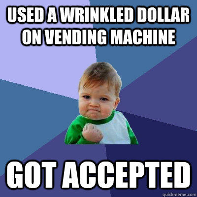 Used a wrinkled dollar on vending machine Got accepted - Used a wrinkled dollar on vending machine Got accepted  Success Kid