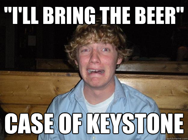 Ill Bring The Beer Case Of Keystone Rejected Frat Boy Quickmeme