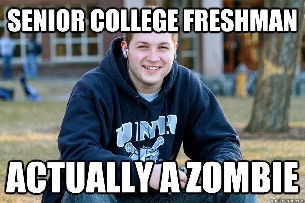 Senior college freshman ACtually a zombie - Senior college freshman ACtually a zombie  The truth about senior college freshman